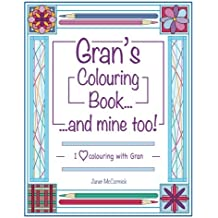 Gran's Colouring Book...and mine too!: I Love Colouring with Gran: Volume 1