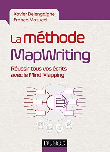 La méthode MapWriting - Réussir tous vos écrits avec le Mind Mapping par Xavier Delengaigne