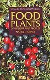 [Food Plants of Interior First Peoples] (By: Nancy J. Turner) [published: December, 2009]