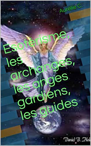 Couverture du livre Esotérisme, les archanges, les anges gardiens, les guides