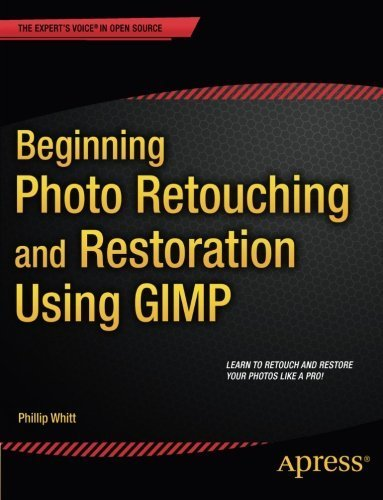 Beginning Photo Retouching and Restoration Using GIMP by Phillip Whitt (2014-12-10)
