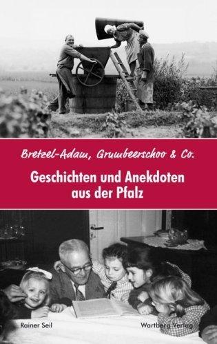 Geschichten und Anekdoten aus der Pfalz: Bretzel-Adam, Grumbeerschoo & Co. by Rainer Seil(2008-09-01) -