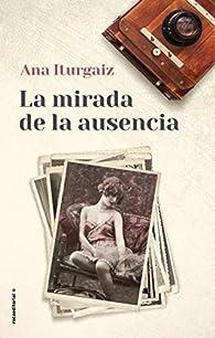 La mirada de la ausencia par Ana Iturgaiz