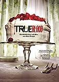 Das True Blood Kochbuch: Köstlichkeiten mit Biss aus Bon Temps