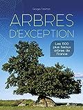 Arbres d'exception : Les 500 plus beaux arbres de France