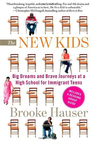 The New Kids: Big Dreams and Brave Journeys at a High School for Immigrant Teens by Hauser, Brooke (2012) Paperback