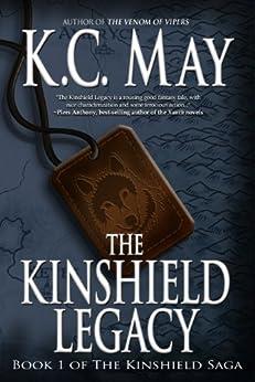 The Kinshield Legacy: An epic fantasy adventure (The Kinshield Saga Book 1) by [May, K.C.]