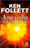 Apocalypse sur commande de Ken Follett (novembre 2000) Poche - Le livre de poche