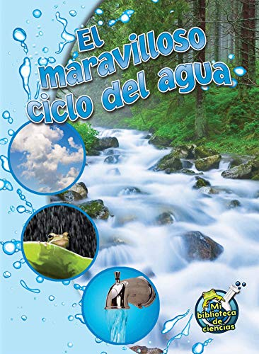 El Maravilloso Ciclo del Agua: The Wonderful Water Cycle (Mi Biblioteca De Ciencias 4-5 (My Science Library 4-5)) por Kimberly Hutmacher