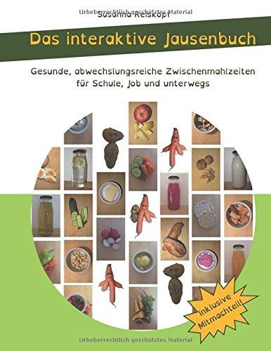 Das interaktive Jausenbuch: Gesunde, abwechslungsreiche Zwischenmahlzeiten für Schule, Job und unterwegs