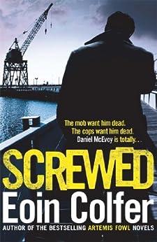 Screwed (English Edition) von [Colfer, Eoin]