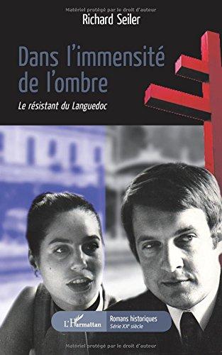 Dans l'immensité de l'ombre: Le Résistant Du Languedoc