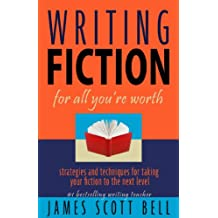 Writing Fiction for All You're Worth: Strategies and Techniques for Taking Your Fiction to the Next Level (English Edition)