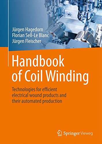 Handbook of Coil Winding: Technologies for efficient electrical wound products and their automated production -