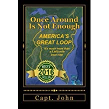 Once Around Is Not Enough: Cruising America's Great Loop by Capt John C Wright (2016-06-03)