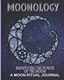 Moonology - Harvesting The Power Of The Moon - A Moon Ritual Journal: Lunar Moon Journal Ritual Tracker - (40 Color pages 8' x 10')