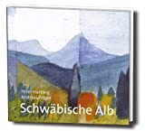 Schwäbische Alb: Texte und Aquarelle zur Schwäbischen Alb