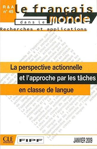 La Perspective Actionnelle Et L'Approche Par les Taches: En Classe de Langue (Francais Dans le Monde: Recherches Et Applications)