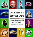 Das Beste an Deutschland. 250 Gründe, unser Land heute zu lieben