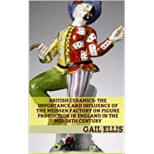 British Ceramics: The Importance and Influence of the Meissen Factory on Figure Production in England in the Mid-18th Century