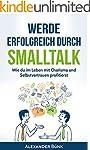 Werde erfolgreich durch Smalltalk: Wi...