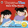 Topsy and Tim: Have Itchy Heads (Topsy & Tim)