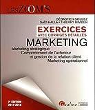 Marketing : Marketing stratégique, Comportement de l'acheteur et gestion de la relation client, Marketing opérationnel - Exercices avec corrigés detaillés