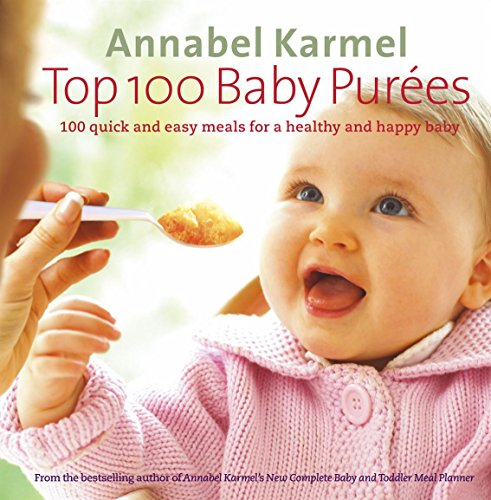 Top 100 Baby Purees: 100 quick and easy meals for a healthy and happy baby par Annabel Karmel