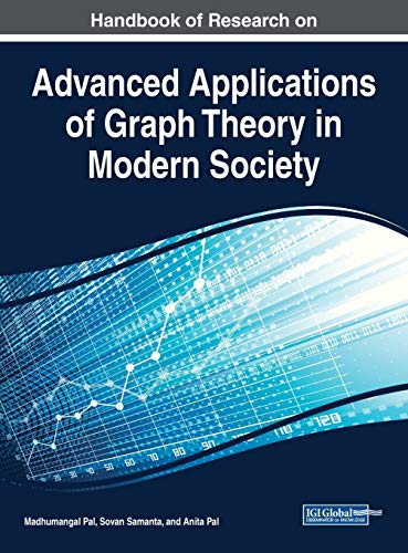 Handbook of Research on Advanced Applications of Graph Theory in Modern Society (Advances in Computer and Electrical Engineering)