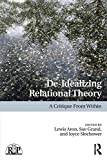 De-Idealizing Relational Theory: A Critique From Within (Relational Perspectives Book Series)
