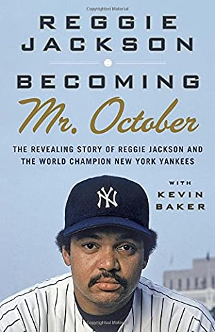 Becoming Mr. October: The Revealing Story of Reggie Jackson and