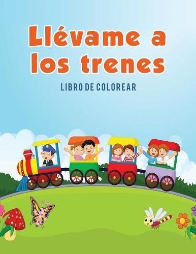 Llévame a los trenes: Libro de colorear por Coloring Pages for Kids