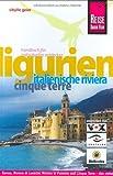 Ligurien: Cinque Terre, Italienische Riviera - Genua, Riviera di Levante, Riviera di Ponente und Cinque Terre - das vielseitige Ligurien mit diesem kompletten Reisehandbuch entdecken - Sibylle Geier