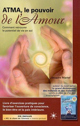 Atma, le pouvoir de l'Amour : Comment retrouver le potentiel de vie en soi (1CD audio) par Jacques Martel