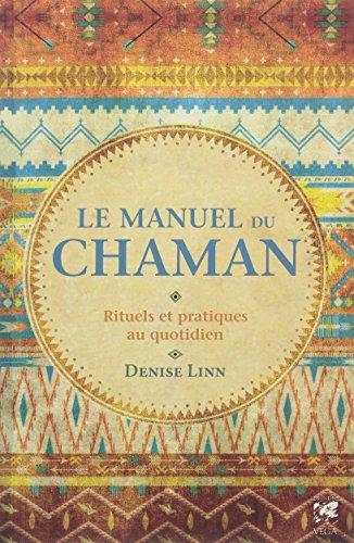 Le manuel du chaman : Rituels et pratiques au quotidien par Denise Linn