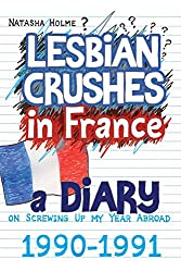 Lesbian Crushes in France: A Diary on Screwing Up my Year Abroad (English Edition)