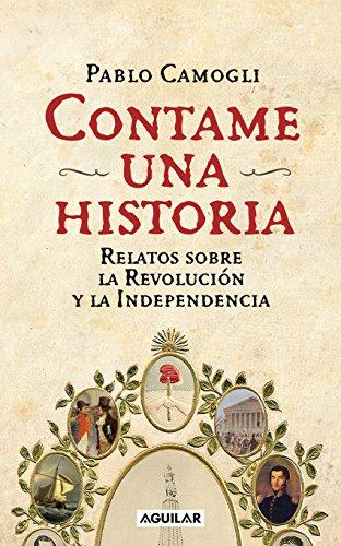 Contame una historia: Relatos sobra la Revolución y la Independencia por Pablo Camogli