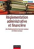 Réglementation administrative et financière des ESMS : Établissements et activités sociales et médico-sociales (Guides Santé Social)