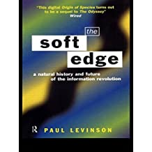 The Soft Edge: A Natural History and Future of the Information Revolution by Paul Levinson (1998-10-03)