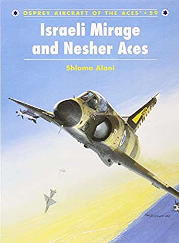 Israeli Mirage III and Nesher Aces (Aircraft of the Aces, Band 59)
