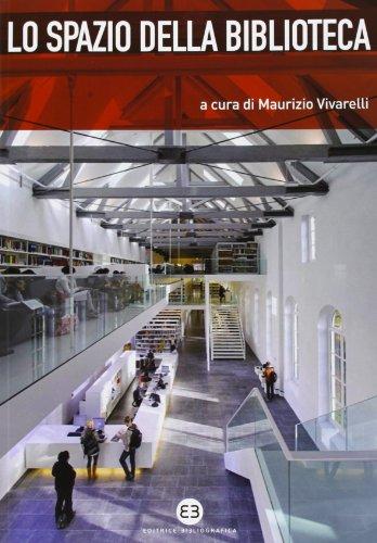 Lo spazio della biblioteca. Culture e pratiche del progetto tra architettura e biblioteconomia (Bibliografia e biblioteconomia. Spirali)