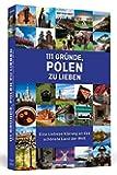 111 Gründe, Polen zu lieben: Eine Liebeserklärung an das schönste Land der Welt