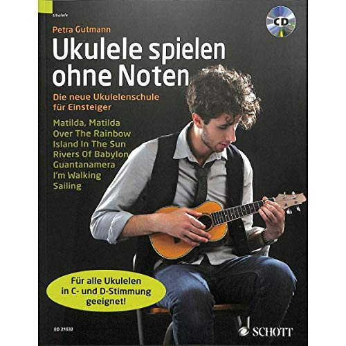 Ukulele spielen ohne Noten: Die neue Ukulelenschule für Einsteiger inkl. CD [Musiknoten] Petra Gutmann