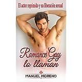 Romance Gay lo llaman: El actor reprimido y su liberación sexual (Novela Romántica y Erótica en Español: Romance Gay nº 2)
