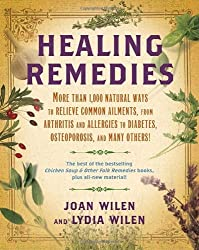 Healing Remedies: More Than 1,000 Natural Ways to Relieve Common Ailments, from Arthritis and Allergies to Diabetes, Osteoporosis, and Many Others! by Lydia Wilen (2008-12-30)