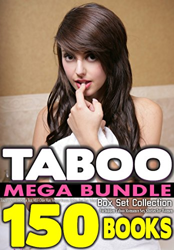 TABOO: MEGA Bundle 150 BOOKS Box Set Collection: Forbidden Erotica Romance Short Stories: Steamy Man of the House, Brat, MILF, Older Man, Younger Woman, ... First Time Taboo Erotica (English Edition)
