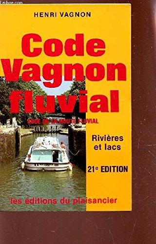 CODE VAGNON FLUVIAL - CODE DE LA ROUTE FLUVIAL / RIVIERES ET LACS /21e EDITION.