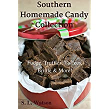 Southern Homemade Candy Collection: Fudge, Truffles, Toffees, Brittle & More! (Southern Cooking Recipes Book 28) (English Edition)