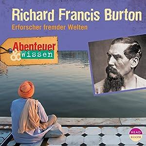 Richard Francis Burton - Erforscher fremder Welten: Abenteuer & Wissen