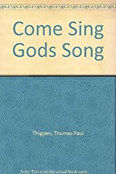 Come Sing Gods Song by Thomas Paul Thigpen (1987-06-02)